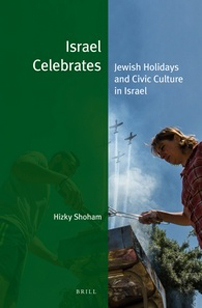 Israel Celebrates: Jewish Holidays and Civic Culture in Israel by Hizky Shoham