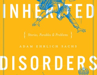 Inherited Disorders: Stories, Parables & Problems by Adam Ehrlich Sachs