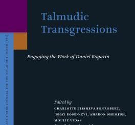 Talmudic Transgressions; Engaging the Work of Daniel Boyarin