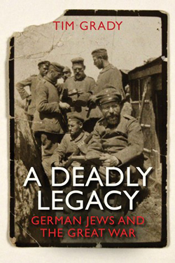 A Deadly Legacy: German Jews and the Great War by Tim Grady