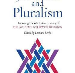 Studies in Judaism and Pluralism: Honoring the 60th Anniversary of the Academy for Jewish Religion