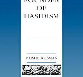 Founder of Hasidism: A Quest for the Historical Ba'al Shem Tov by Moshe Rosman