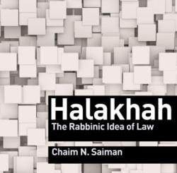 Halakhah: The Rabbinic Idea of Law by Chaim N. Saiman