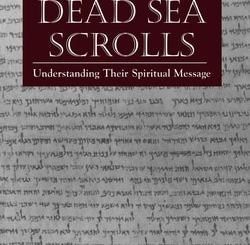 The Dead Sea Scrolls: Understanding Their Spiritual Message by Steven A. Fisdel