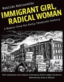 Immigrant Girl, Radical Woman: A Memoir from the Early Twentieth Century by Matilda Rabinowitz