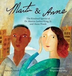 Martin & Anne: The Kindred Spirits of Dr. Martin Luther King, Jr. and Anne Frank by Nancy Churnin