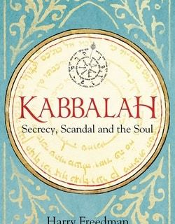 Kabbalah: Secrecy, Scandal and the Soul by Harry Freedman
