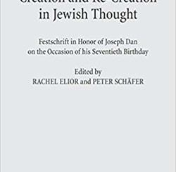 Creation and Re-Creation in Jewish Thought: Festschrift in Honor of Joseph Dan on the Occasion of his Seventieth Birthday