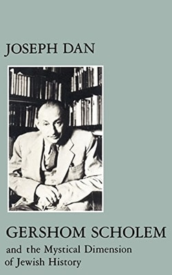 Gershom Scholem and the Mystical Dimension of Jewish History by Joseph Dan