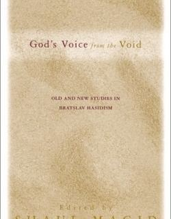 God's Voice from the Void: Old and New Studies in Bratslav Hasidism by Shaul Magid