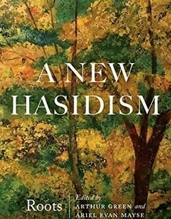 A New Hasidism: Roots by Arthur Green and Ariel Evan Mayse