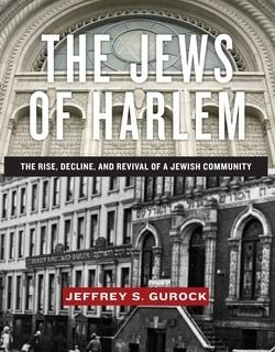 The Jews of Harlem: The Rise, Decline, and Revival of a Jewish Community by Jeffrey S. Gurock