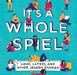 It's a Whole Spiel: Love, Latkes, and Other Jewish Stories by Laura Silverman, Katherine Locke