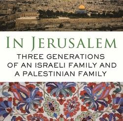 In Jerusalem: Three Generations of an Israeli Family and a Palestinian Family by Lis Harris