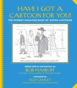 Have I Got A Car­toon For You!: The Moment Mag­a­zine Book of Jew­ish Cartoons by Bob Mankoff