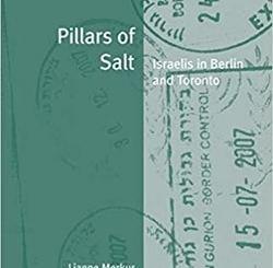 Pillars of Salt: Israelis in Berlin and Toronto by Lianne Merkur