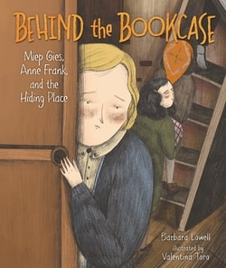 """""""Behind the Bookcase: Miep Gies, Anne Frank, and the Hiding Place"""" by Barbara Lowell"""
