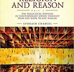 Between Religion and Reason: The Dialectical Position in Contemporary Jewish Thought from Rav Kook to Rav Shagar, Part I by Ephraim Chamiel