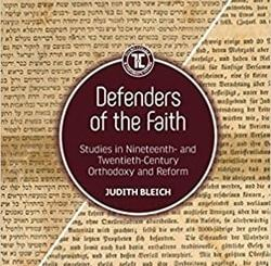 Defenders of the Faith: Studies in Nineteenth- and Twentieth-Century Orthodoxy and Reform by Judith Bleich