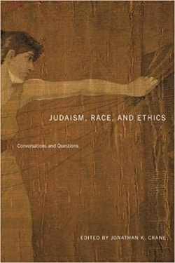 Judaism, Race, and Ethics: Conversations and Questions by Jonathan K. Crane