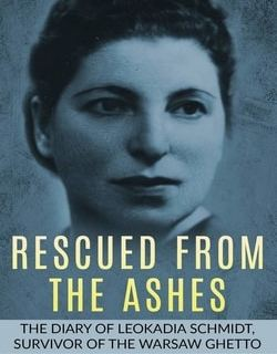 Rescued from the Ashes: The Diary of Leokadia Schmidt, Survivor of the Warsaw Ghetto by Leokadia Schmidt