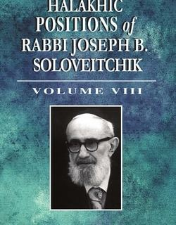 Halakhic Positions of Rabbi Joseph B. Soloveitchik (Volume 8) by Rabbi Aharon Ziegler