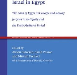 Israel in Egypt: The Land of Egypt as Concept and Reality for Jews in Antiquity and the Early Medieval Period