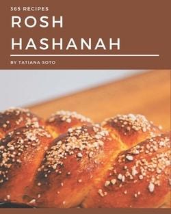 365 Rosh Hashanah Recipes: A Highly Recommended Rosh Hashanah Cookbook by Tatiana Soto