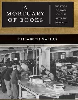 A Mortuary of Books: The Rescue of Jewish Culture after the Holocaust by Elisabeth Gallas
