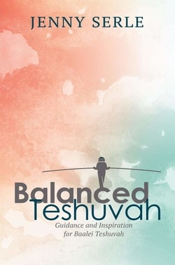 Balanced Teshuva: Guidance and Inspiration for Baalei Teshuvah by Jenny Serle