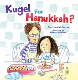 Kugel for Hanukkah? by Gretchen M. Everin