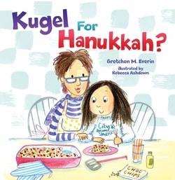 Kugel for Hanukkah? by Gretchen M. Everin