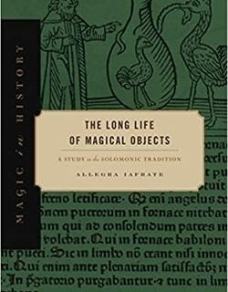 The Long Life of Magical Objects: A Study in the Solomonic Tradition by Allegra Iafrate