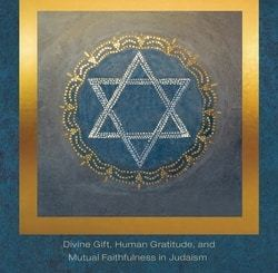 The Love of God: Divine Gift, Human Gratitude, and Mutual Faithfulness in Judaism by Jon D. Levenson