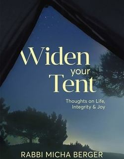 Widen Your Tent: Thoughts on Life, Integrity & Joy by Rabbi Micha Berger