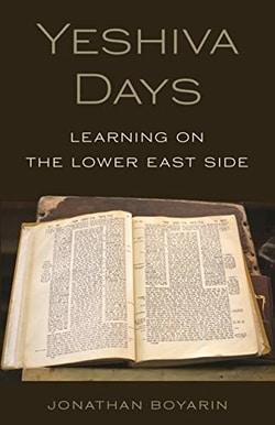 Yeshiva Days: Learning on the Lower East Side by Jonathan Boyarin