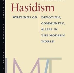Hasidism: Writings on Devotion, Community, and Life in the Modern World