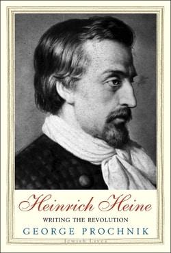 Heinrich Heine: Writing the Revolution by George Prochnik
