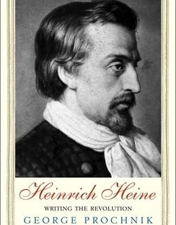 Heinrich Heine: Writing the Revolution by George Prochnik