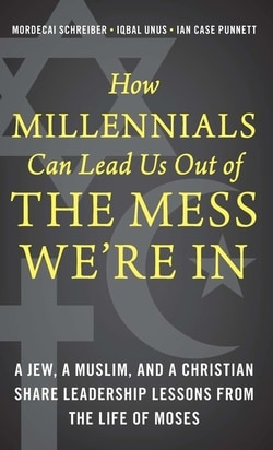 How Millennials Can Lead Us Out of the Mess We're In by Mordecai Schreiber , Iqbal Unus and Ian Case Punnett