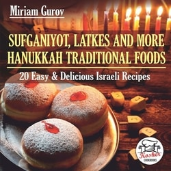 Sufganiyot, Latkes and More Hanukkah Traditional Foods: 20 Easy & Delicious Israeli Recipes by Miriam Gurov