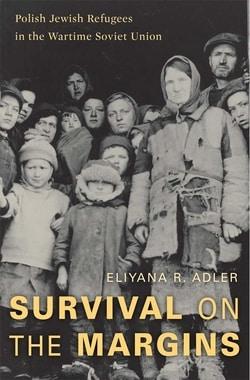 Survival on the Margins: Polish Jewish Refugees in the Wartime Soviet Union by Eliyana R. Adler