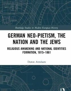 German Neo-Pietism, the Nation and the Jews by Doron Avraham