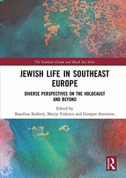 Jewish Life in Southeast Europe; Diverse Perspectives on the Holocaust and Beyond