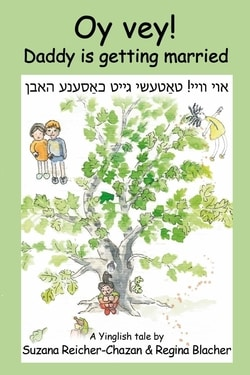 Oy vey! Daddy is getting married!: A Yinglish tale by Suzana Reicher-Chazan and Regina Blacher