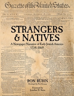 Strangers & Natives: A Newspaper Narrative of Early Jewish America 1734 -1869 by Ron Rubin