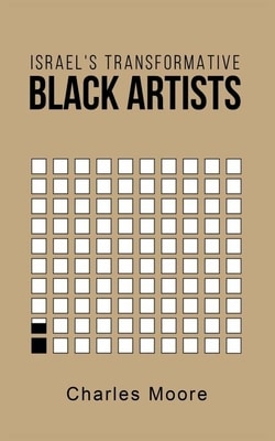 Israel's Transformative Black Artists by Charles Moore