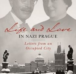 Life and Love in Nazi Prague: Letters from an Occupied City by Marie Bader