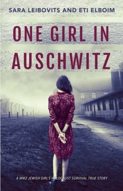 One Girl in Auschwitz: A WW2 Jewish Girl's Holocaust Survival True Story by Sara Leibovits and Eti Elboim