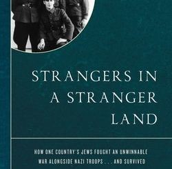 Strangers in a Stranger Land: How One Coun­try's Jews Fought an Unwinnable War along­side Nazi Troops… and Survived by John B. Simon
